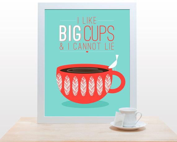 Coffee Tea Print Typography I like big cups - 11x14 Poster by  noodlehug