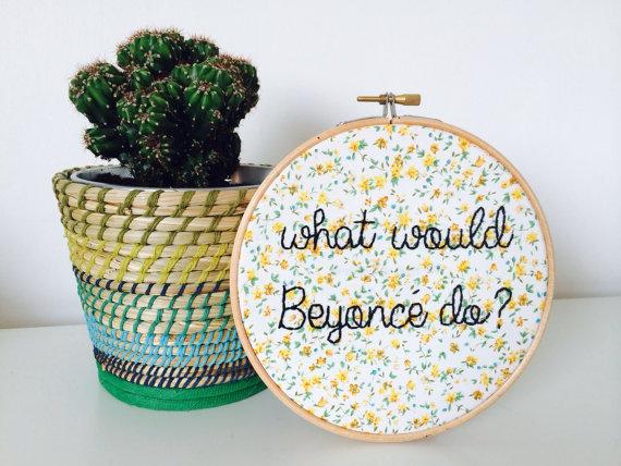 What Would Beyoncé Do? Hand Embroidery Hoop Art by   ThimbleAndBobbinUK